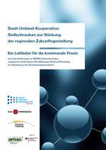 """Broschüre """"Stadt-Umland-Kooperation: Stellschrauben zur Stärkung der regionalen Zukunftsgestaltung"""" (Titelseite) (Copyright: Institut Raum & Energie)"""